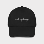 """i cut my bangs"" dad hat now available"